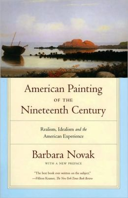 American Painting of the Nineteenth Century : Realism, Idealism, and the American Experience with a New Preface: Realism, Idealism, and the American Experience with a New Preface