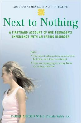 Next to Nothing: A Firsthand Account of One Teenager's Experience with an Eating Disorder: A Firsthand Account of One Teenager's Experience with an Eating Disorder