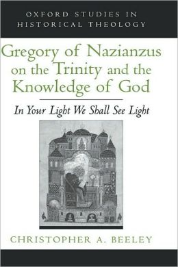 Gregory of Nazianzus on the Trinity and the Knowledge of God: In Your Light We Shall See Light: In Your Light We Shall See Light