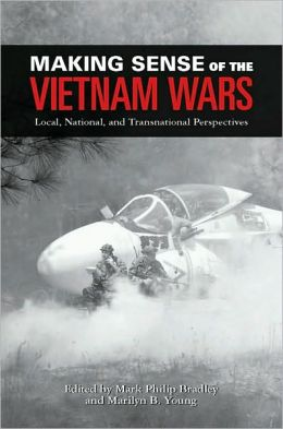 Making Sense of the Vietnam Wars: Local, National, and Transnational Perspectives: Local, National, and Transnational Perspectives