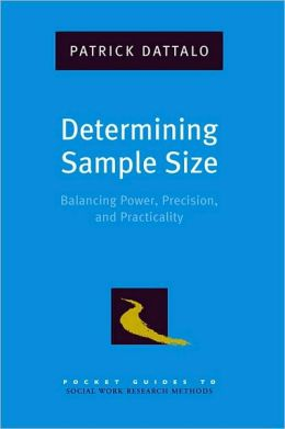 Determining Sample Size : Balancing Power, Precision, and Practicality: Balancing Power, Precision, and Practicality