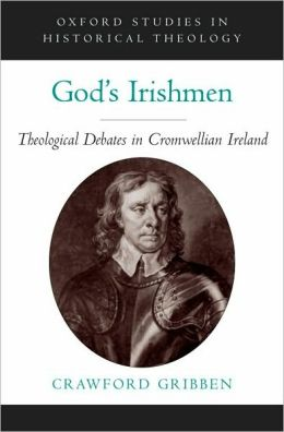 God's Irishmen: Theological Debates in Cromwellian Ireland: Theological Debates in Cromwellian Ireland
