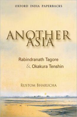Another Asia: Rabindranath Tagore and Okakura Tenshin