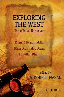 Exploring the West: Three Travel Narratives: Comprising Images of the West, The Adventures of Itesamuddin; Westward Bound, The Travels of Mirza Abu Taleb; Seamless Boundaries, Lutfullah's Narrative Beyond East and West
