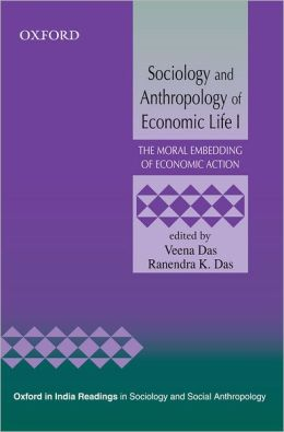 Sociology and Anthropology of Economic Life I: The Moral Embedding of Economic Action