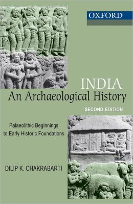 India: An Archaeological History: Palaeolithic Beginnings to Early Historic Foundations