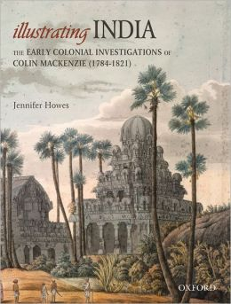 Illustrating India: The Early Colonial Investigations of Colin Mackenzie