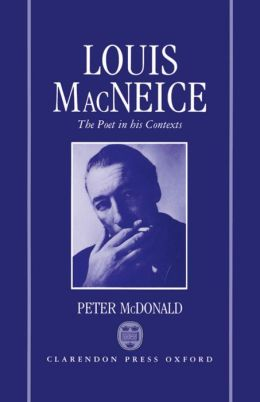 Louis MacNeice: The Poet in His Contexts (Oxford English Monographs Series)