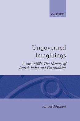 Ungoverned Imaginings: James Mill's the History of British India and Orientalism