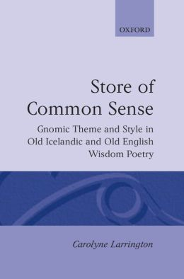 Store of Common Sense: Gnomic Theme and Style in Old Icelandic and Old English Wisdom Poetry (Oxford English Monographs Series)