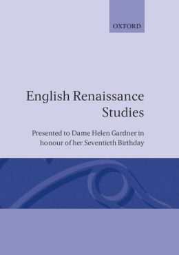 English Renaissance Studies: Presented to Dame Helen Gardner in Honour of Her Seventieth Birthday
