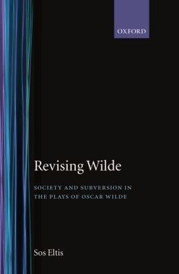 Revising Wilde: Society and Subversion in the Plays of Oscar Wilde