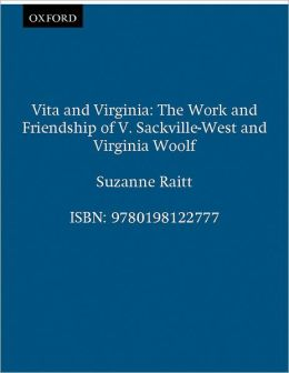 Vita and Virginia: The Work and Friendship of V. Sackville-West and Virginia Woolf