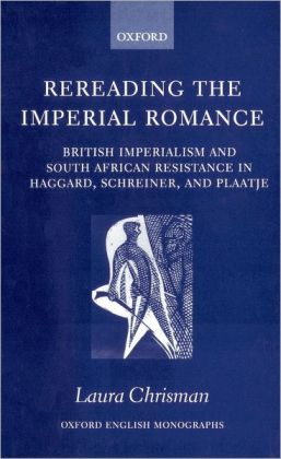 Rereading the Imperial Romance: British Imperialism and South African Resistance in Haggard, Schreiner, and Plaatje