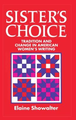 Sister's Choice: Traditions and Change in American Women's Writing