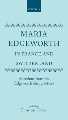 Maria Edgeworth in France and Switzerland: Selections from the Edgeworth Family Letters