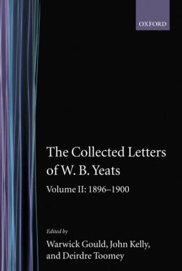 The Collected Letters of W. B. Yeats, 1896-1900