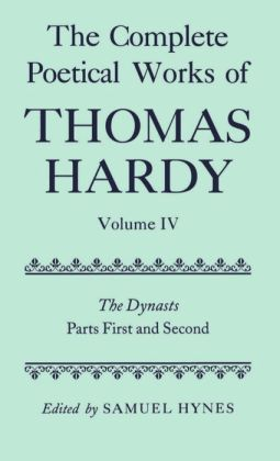 The Complete Poetical Works of Thomas Hardy: The Dynasts, Parts First and Second