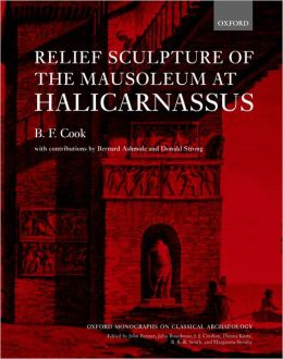 Relief Sculpture of the Mausoleum at Halicarnassus (Oxford Monographs on Classical Archaeology Series)