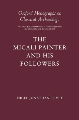 The Micali Painter and His Followers (Oxford Monographs on Classical Archaeology Series)