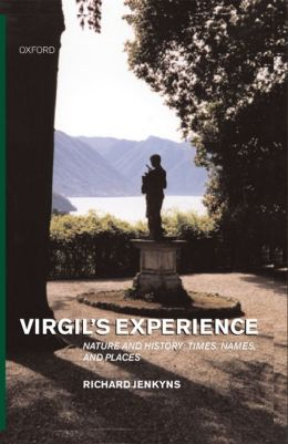 Virgil's Experience: Nature and History: Times, Names, and Places