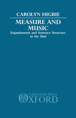 Measure and Music: Enjambement and Sentence Structure in the Iliad