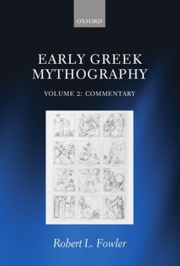 Early Greek Mythography: Volume 2: Commentary Robert L. Fowler