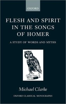 Flesh and Spirit in the Songs of Homer: A Study of Words and Myths
