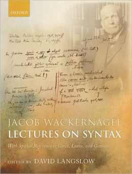 Jacob Wackernagel, Lectures on Syntax: With Special Reference to Greek, Latin, and Germanic