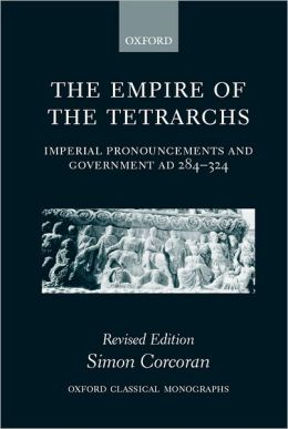 The Empire of the Tetrarchs: Imperial Pronouncements and Government AD 284-324