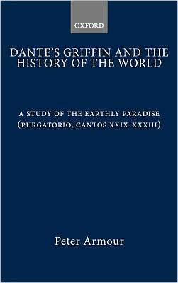 Dante's Griffin and the History of the World: A Study of the Earthly Paradise (Purgatorio, Cantos xxiv-xxxiii)