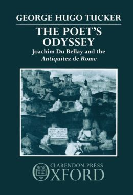 Poet's Odyssey: Joachim Du Bellay and the Antiquitez de Rome
