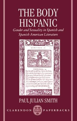The Body Hispanic: Gender and Sexuality in Spanish and Spanish American Literature