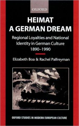 Heimat - A German Dream: Regional Loyalties and National Identity in German Culture 1890-1990