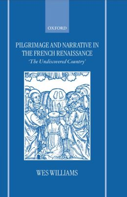 Pilgrimage and Narrative in the French Renaissance: The Undiscovered Country