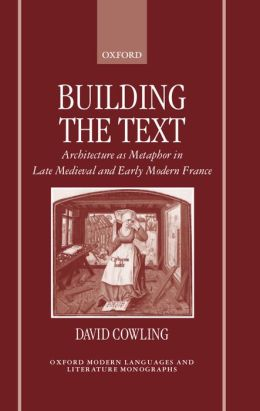 Building the Text: Architecture as Metaphor in Late Medieval and Early Modern France