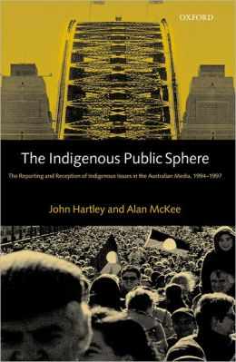 The Indigenous Public Sphere: The Reporting and Reception of Indigenous Issues in the Australian Media, 1994-1997