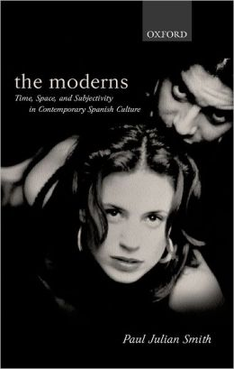 Moderns: Time, Space, and Subjectivity in Contemporary Spanish Culture
