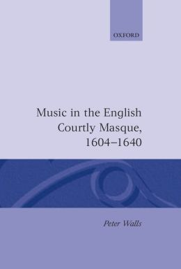 Music in the English Courtly Masque, 1604-1640