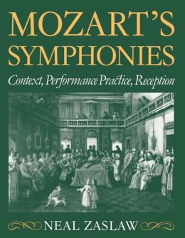 Mozart's Symphonies: Context, Performance Practice, Reception