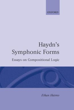 Haydn's Symphonic Forms: Essays in Compositional Logic