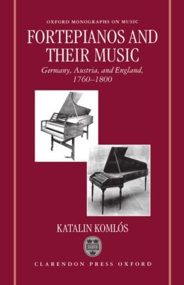 Fortepianos and their Music: Germany, Austria, and England, 1760-1800