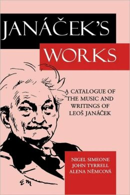 Jani'A%cek's Works: A Catalogue of the Music and Writings of Leo%s Jani'A%cek