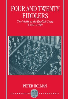 Four and Twenty Fiddlers: The Violin at the English Court, 1540-1690