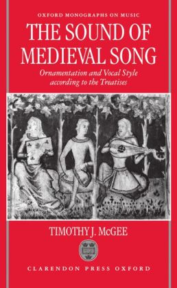 TheSound of Medieval Song: Ornamentation and Vocal Style According to the Treatises