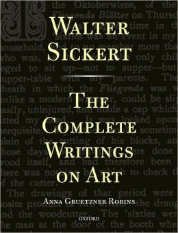 Walter Sickert: The Complete Writings on Art