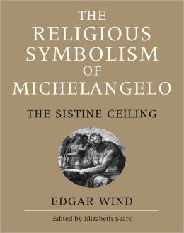 The Religious Symbolism of Michelangelo: The Sistine Ceiling