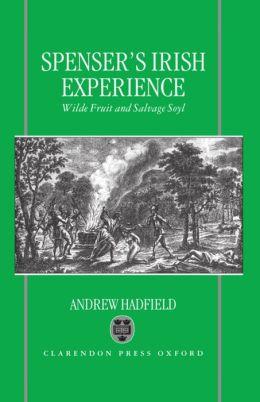 Edmund Spenser's Irish Experience: Wilde Fruit and Salvage Soyl