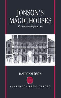 Jonson's Magic Houses: Essays in Interpretation