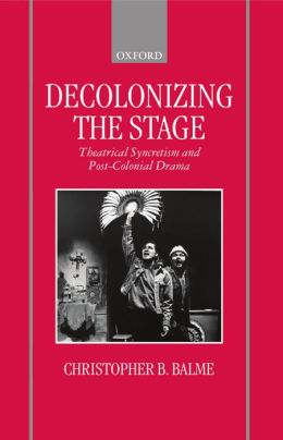 Decolonizing the Stage: Theatrical Syncretism and Post-Colonial Drama